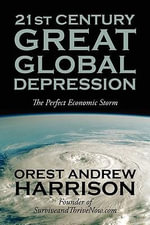 21st Century Great Global Depression : The Perfect Economic Storm - Orest Andrew Harrison