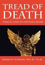 Tread of Death : Tragic End to Divine Favor - Dorothy Kardas PsyD ThD