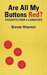 Are All My Buttons Red? : Thoughts From a Caregiver - Brenda Wiseman