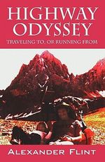 Highway Odyssey : Traveling to, or Running From - Alexander Flint