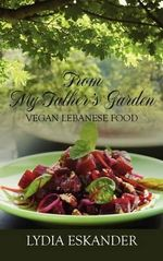 From My Father's Garden : Vegan Lebanese Food - Lydia Eskander