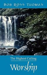 Worship : The Highest Calling - Bob Ross Thomas