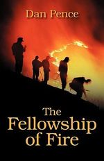 The Fellowship of Fire : Traveling to, or Running From - Dan Pence