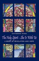 The Holy Spirit - She Is with Us : A Book of Revelation and Hope - Catherine Amos