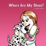 Where Are My Shoes? - Cheryl Jones