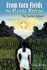 From Corn Fields to Ganja Fields : The Journey Between - Linda Botkin
