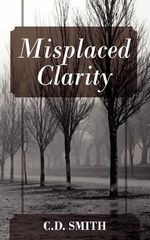 Misplaced Clarity - C D Smith