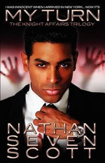 I Was Innocent When I Arrived in New York...Now It's My Turn : The Knight Affairs Trilogy - Nathan Seven Scott