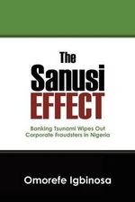 The Sanusi Effect : Banking Tsunami Wipes Out Corporate Fraudsters in Nigeria - Omorefe Igbinosa
