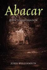 Abacar : Jesus's Little Shadow - John Williamson