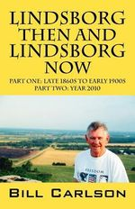 Lindsborg Then and Lindsborg Now : Part One: Late 1860s to Early 1900s; Part Two: Year 2010 - Bill Carlson