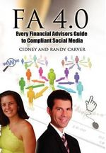 Fa 4.0 : Every Financial Advisors Guide to Compliant Social Media - Cidney Carver