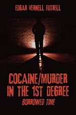 Cocaine/Murder in the 1st Degree : Borrowed Time - Edgar Vernell Futrell