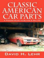 Classic American Car Parts : A Pickers Guide to Buying & Selling - David H Lehr