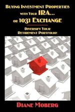 Buying Investment Properties with Your IRA...or 1031 Exchange Diversify Your Retirement Portfolio! : As a Man Thinks, So Is He - Diane Moberg