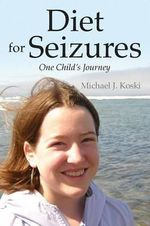 Diet for Seizures : One Child's Journey - Michael J Koski