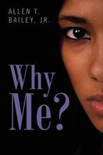 Why Me? - Allen T Bailey Jr
