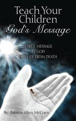 Teach Your Children God's Message : A True Message by God for Life from Death - Patricia Allen McCuen