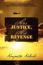 Her Justice, His Revenge : A Sister and Brother Differ on How to Avenge Their Parents' Murder - Kenyatta Kelechi