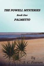 The Powell Mysteries : Book One Palmetto - I C Pearson