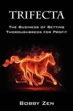 Trifecta : The Business of Betting Thoroughbreds for Profit - Bobby Zen