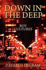 Down In The Deep : Boy Cultures - Tavarus Ingram