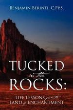 Tucked in the Rocks : Life Lessons from the Land of Enchantment - Benjamin Berinti Cpps