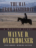 The Man from Yesterday : A Western Story - Wayne D Overholser