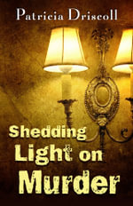 Shedding Light on Murder - Patricia Driscoll