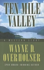 Ten Mile Valley : A Western Story - Wayne D Overholser
