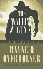 The Waiting Gun : A Western Story - Wayne D Overholser