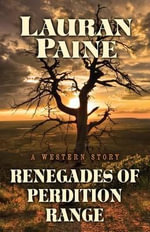 Renegades of Perdition Range : A Western Story - Lauran Paine