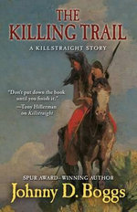 The Killing Trail : A Killstraight Story - Johnny D Boggs