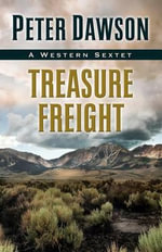 Treasure Freight : A Western Sextet - Peter Dawson, MBE