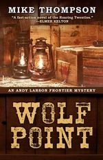 Wolf Point : An Andy Larson Mystery - Mike Thompson