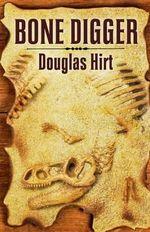 Bone Digger - Douglas Hirt