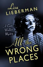 All the Wrong Places : Cara Walden Mystery - Lisa Lieberman