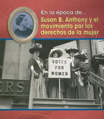 Susan B. Anthony y El Movimiento Por Los Derechos de La Mujer (Susan B. Anthony and the Women's Movement) - Terri DeGezelle