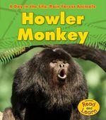 Howler Monkey : Day in the Life: Rain Forest Animals (Paperback) - Anita Ganeri