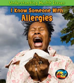 I Know Someone with Allergies : Understanding Health Issues - Victoria Parker