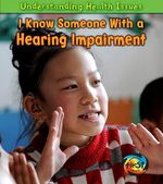 I Know Someone with a Hearing Impairment : Understanding Health Issues - Victoria Parker