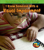 I Know Someone with a Visual Impairment : Understanding Health Issues - Victoria Parker