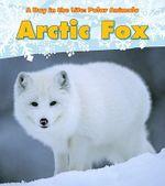 Arctic Fox : Day in the Life: Polar Animals (Paperback) - Katie Marsico
