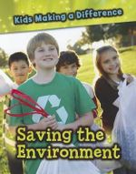 Saving the Environment : Kids Making a Difference - Victoria Parker