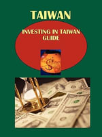 Taiwan : Investing in Taiwan Guide: Strategic, Practical Information, Contacts