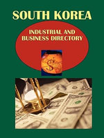 Korea South Industrial and Business Directory Volume 1 Strategic Information and Business Contacts : Investing in Taiwan Guide: Strategic, Practical In...