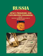 Russia Space Programs and Exploration Handbook - Ibp Usa