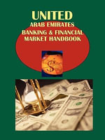United Arab Emirates Banking & Financial Market Handbook Volume 1 Strategic Information and Important Regulations