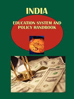 India Education System and Policy Handbook Volume 1 Strategic Information and Selected Programs - Usa Ibp Usa
