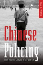 Chinese Policing : History and Reform - Kam C. Wong